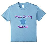 """Mum is my World"" Kids Mother's Day Appreciation T-Shirt"