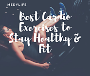 Best Cardio Exercises to Stay Healthy & Fit - Medy Life