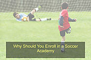 Why Should You Enroll in a Soccer Academy