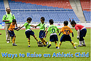Ways to Raise an Athletic Child