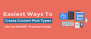 Easiest Ways To Create Custom Post Types Like an EXPERT- Practical Guide