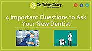 4 Important Questions to Ask Your New Dentist