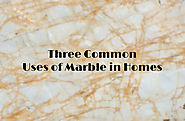 Three Common Uses of Marble in Homes
