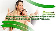 Natural Remedies To Increase Ejaculation Volume And Enhance Sexual Pleasure