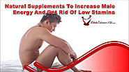 Natural Supplements To Increase Male Energy And Get Rid Of Low Stamina