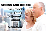 Stress and Aging: Easy Tricks to Think Differently about the Situations