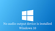 No Audio Output Device is Installed Error Windows 10 – How to Fix it