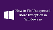 How to Fix Unexpected Store Exception in Windows 10?