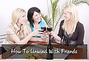 HOW TO UNWIND WITH FRIENDS