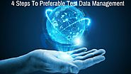4 Steps To Preferable Test Data Management