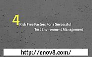 Best Risk Free Factors For a Successful Test Environment Management