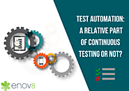 Test Automation: A Relative Part Of Continuous Testing Or Not?