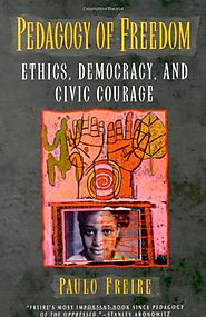 Pedagogy of Freedom: Ethics, Democracy, and Civic Courage (Critical Perspectives Series: A Book Series Dedicated to P...