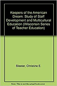 Keepers of the American Dream: A Study of Staff Development and Multicultural Education (Wisconsin Series of Teacher ...