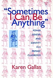 Sometimes I Can Be Anything: Power, Gender, and Identity in a Primary Classroom (The Practitioner Inquiry Series) (La...