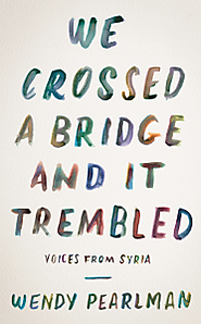We Crossed a Bridge and It Trembled | Wendy Pearlman