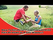 How To Get Relief From Osteoarthritis Pain At Home In A Safe Manner?