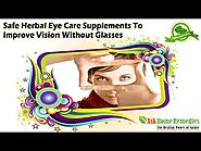 Safe Herbal Eye Care Supplements To Improve Vision Without Glasses