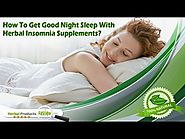 How To Get Good Night Sleep With Herbal Insomnia Supplements?