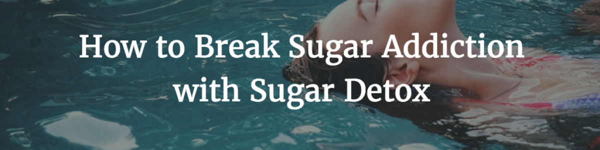 Headline for How to Detox Your Body from Sugar and Overcome Sugar Addiction for Happy Disease Free Life