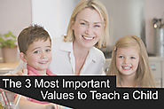 The 3 Most Important Values to Teach a Child