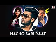 Nacho Sari Raat - Official Music Video | Arjun Khokhar & Saumya Chaudhary