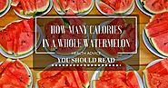 How Many Calories In A Whole Watermelon? Guide to Healthier Eating!