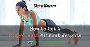 How to Get a Bigger Butt without Weights: 8 Easy Exercises for Utmost Relaxation