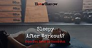 Sleepy After Workout? Here's What You Should Know !