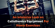 A Quick Guide To Calisthenics and The Calisthenics Equipment of Today