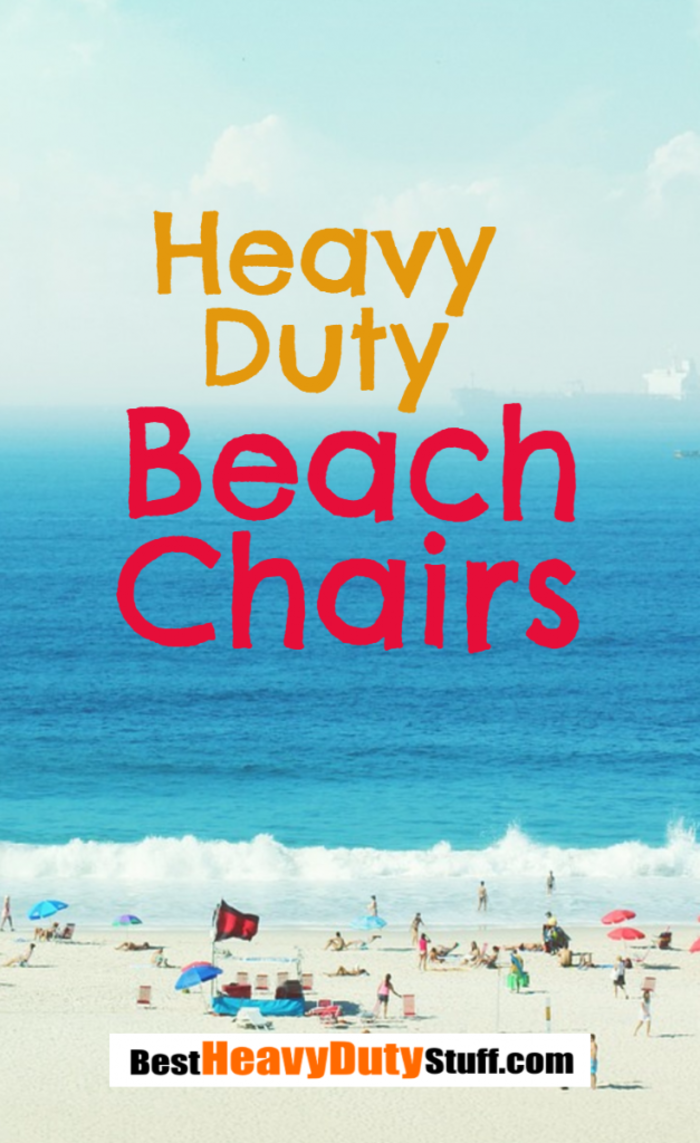 Heavy Duty Beach Chairs - High Weight Capacity Chairs that Last