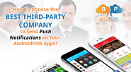 Find a the best third party to send push notifications on your android/iOS apps here. To know how, read it till end.