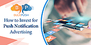 Are you planning for push notification advertising? Read these important point before investing of Push Notification ...
