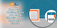 Now a day's push notifications are more effective than emails marketing. To know how read it more.