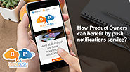 Using a proper push notification service, a product owner can receive a number of benefits. To know more about more b...