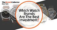 Which Watch Brands are the Best Investment?