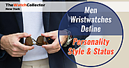 Men Wristwatches Define Personality, Style, And Status