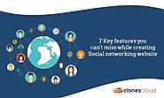 7 Key features you can't miss while creating Social networking website