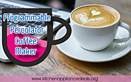 Top Programmable Percolator Coffee Maker To Buy | Kitchen Appliance Deals