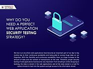 Why do you need a Perfect Web Application Security Testing Strategy