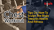 Chest Workout: Tips On How To Sculpt The Body Towards Health And Fitness