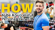 How to be A Successful Personal Trainer?