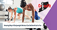 Amazing Ways a Bodyweight Workout Can Be Beneficial to You