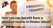 How You Can Benefit from A Personal Trainer in Staten Island?