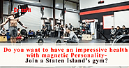 Do you want to have an impressive health with magnetic Personality-Join a Staten Island's Gym?
