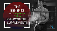 The Benefits of Taking Natural Protein Pre-Workout Supplements