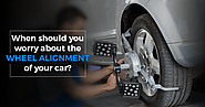 When Should You Worry About The Wheel Alignment of Your Car?