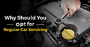Why Should You Opt for Regular Car Servicing?