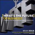 What's the Future of Business: Changing the Way Businesses Create Experiences: Brian Solis: 9781118456538: Amazon.com...