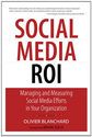 Social Media ROI: Managing and Measuring Social Media Efforts in Your Organization (Que Biz-Tech): Olivier Blanchard:...
